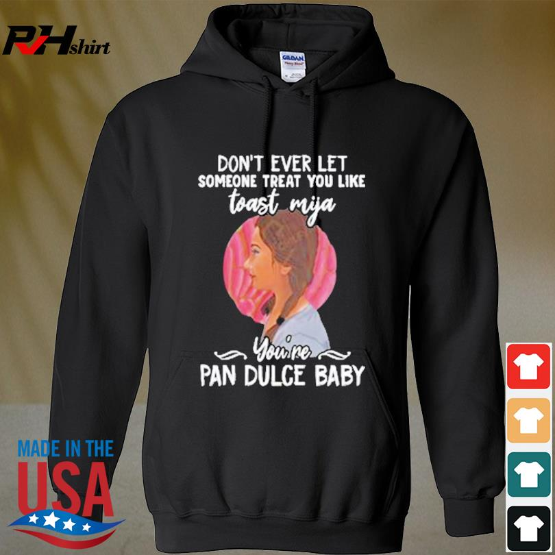Official Don't ever let someone treat you like toast mijia you're pan dulce baby s hoodie