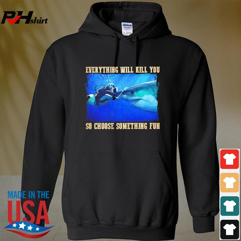 Official Everything will kill you so choose something fun s hoodie
