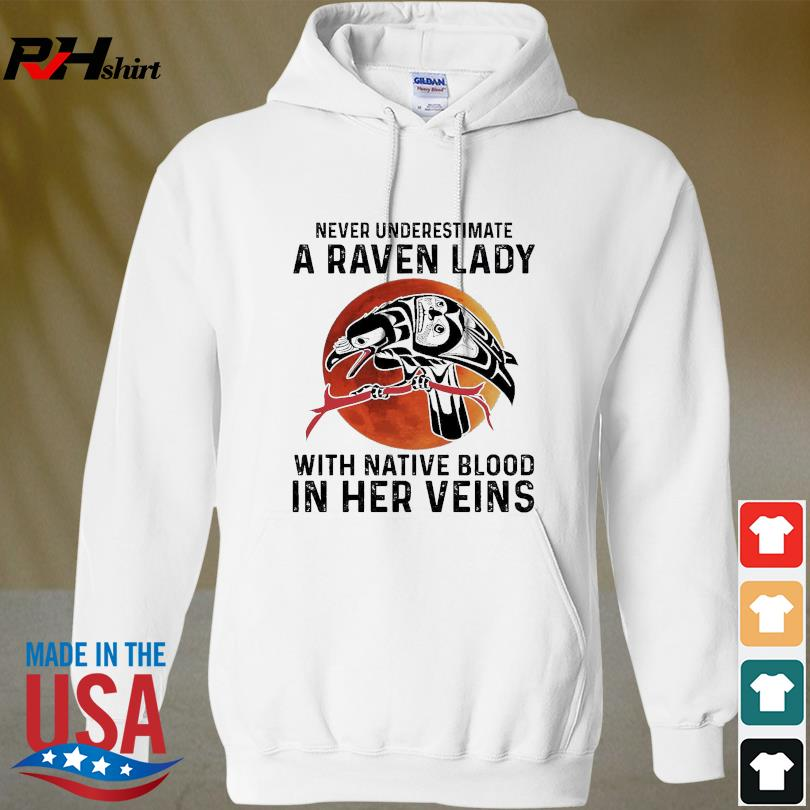 Official Never underestimate a Raven lady with Native blood in her veins s hoodied