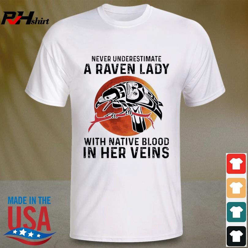 Official Never underestimate a Raven lady with Native blood in her veins shirt