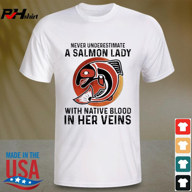 Official Never underestimate a Salmon lady with Native blood in her veins shirt