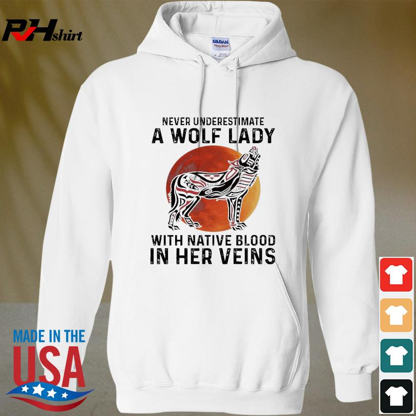 Official Never underestimate a Wolf lady with Native blood in her veins s hoodied