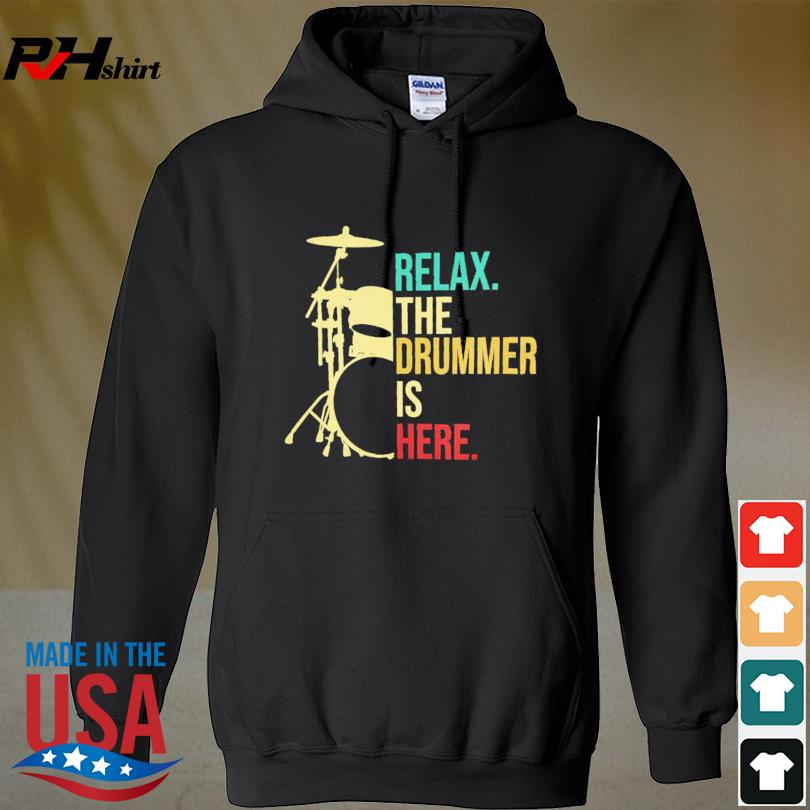 Official Relax the drummer is here s hoodie