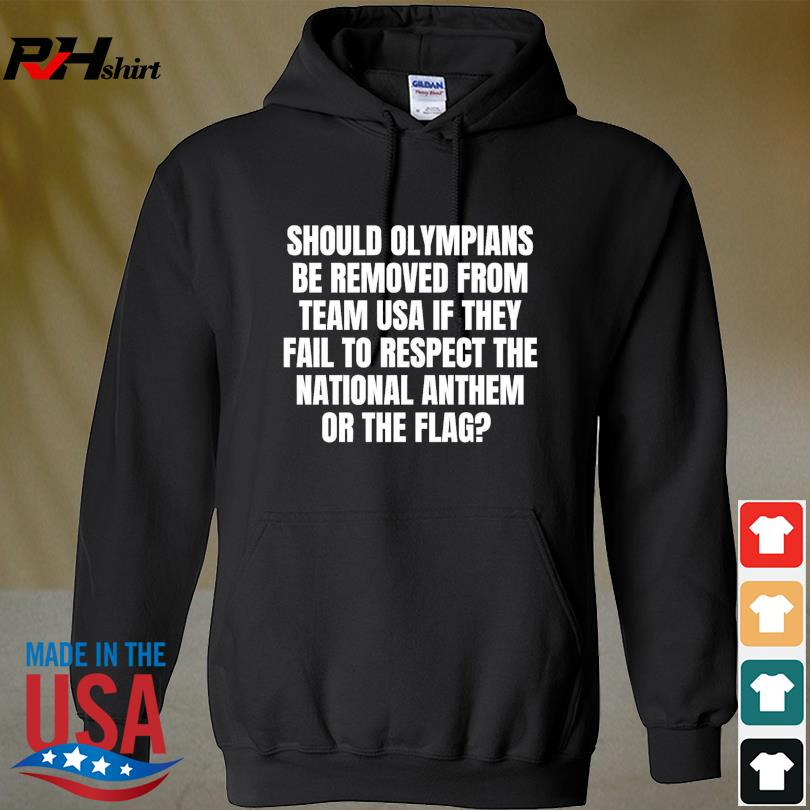 Official Should olympians be removed from team USA if they fail to respect the national anthem or the flag s hoodie