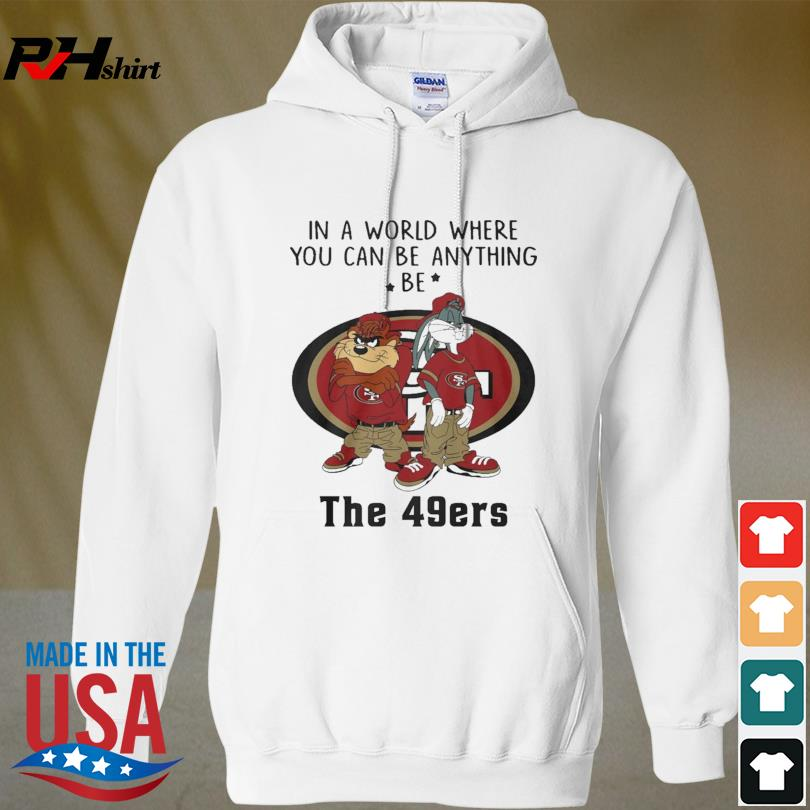Taz and Bugs Kriss Kross in a world where you can anything be San Francisco 49ers s hoodied