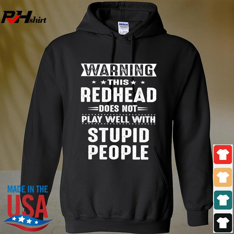 Warning this redhead does not play well with stupid people s hoodie