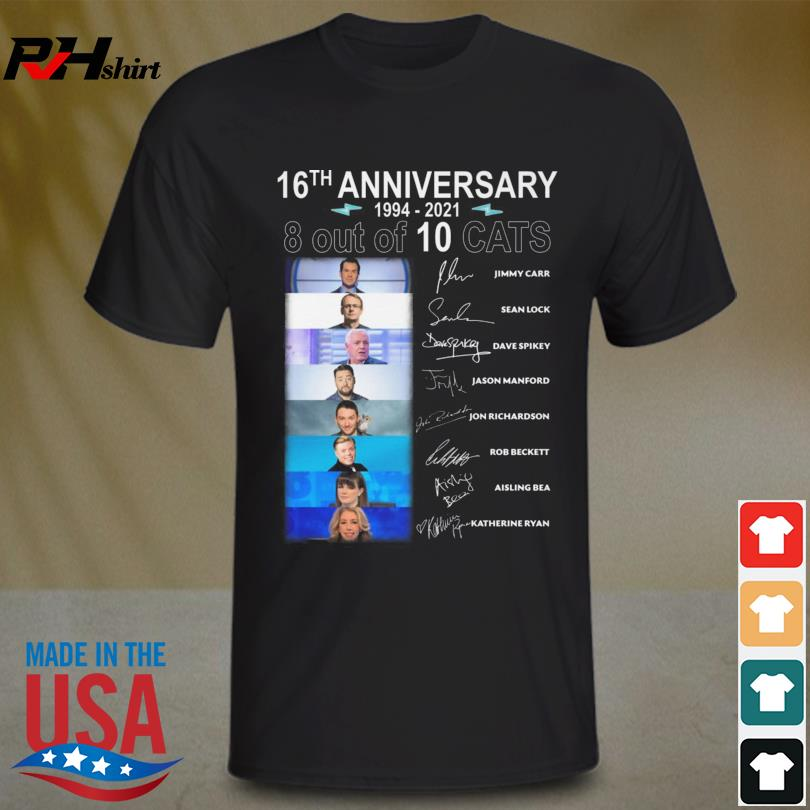 8 Out of 10 Cats 16th anniversary 1994 2021 signatures shirt