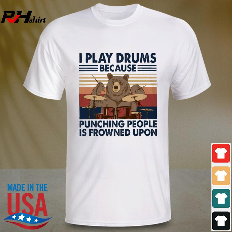 Bear Drummer - I Play Drum Because Punching People Is Frowned Upon Vintage Shirt