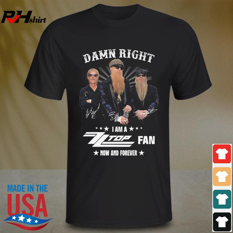 Damn right I am a ZZ Top Fan now and forever signatures shirt