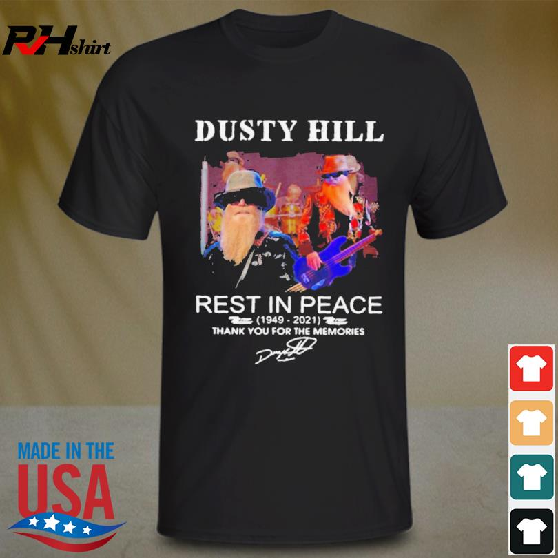 Funny Dusty Hill Rest In Peace 1949 2021 Signature Thank You For The Memories signature 2021 shirt