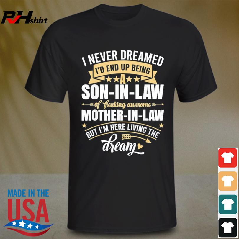 I never dreamed I'd end up being a son in law mother in law 2021 shirt