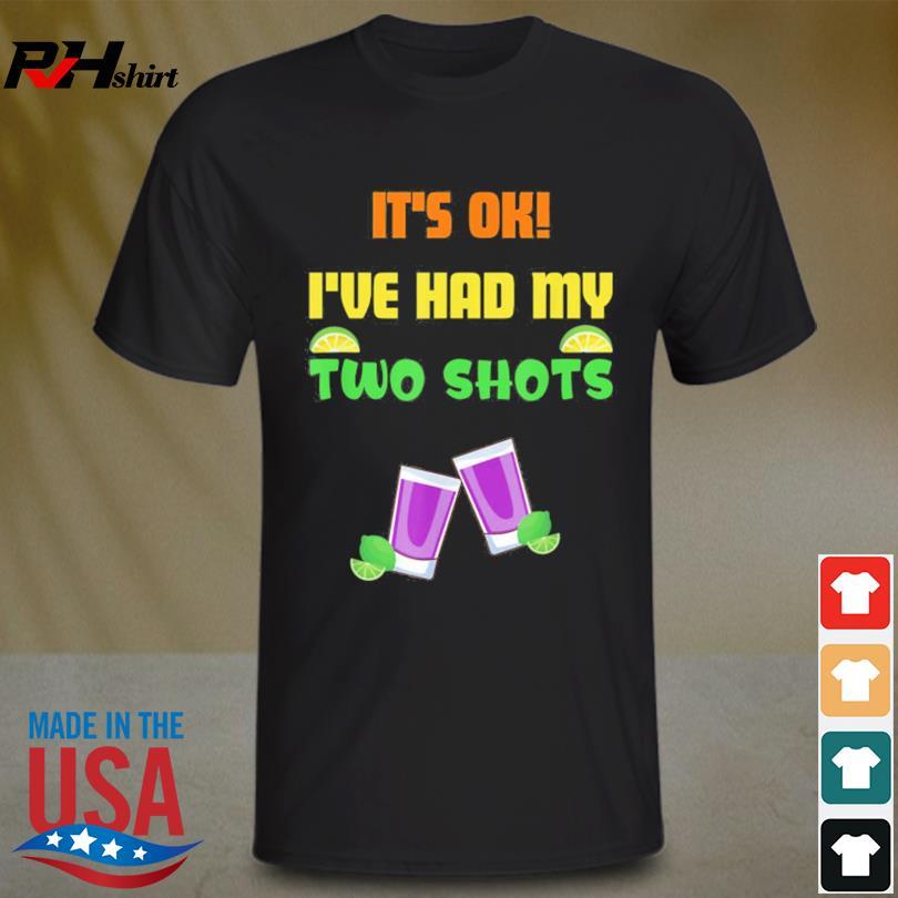 It's Ok I've had my two shot shirt