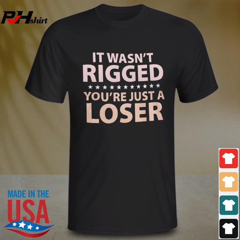 It wasn't rigged you're just a loser ryan reynolds shirt