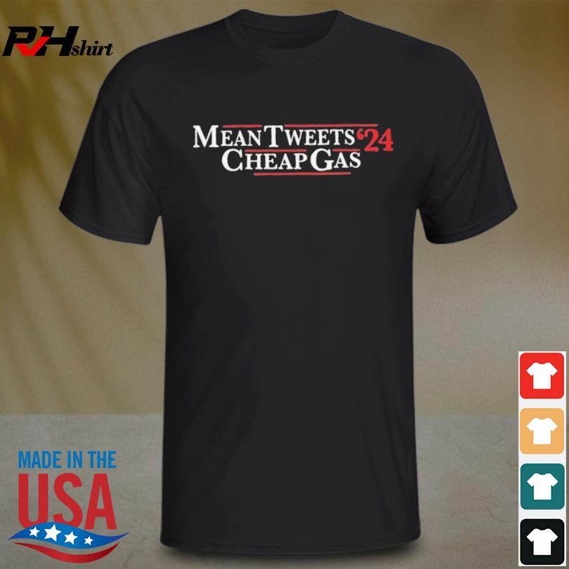 Mean Tweets Cheap Gas 2024 Shirt