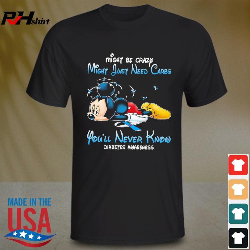 Mickey Mouse might be crazy might just need carbs you'll never know Diabetes Awareness shirt