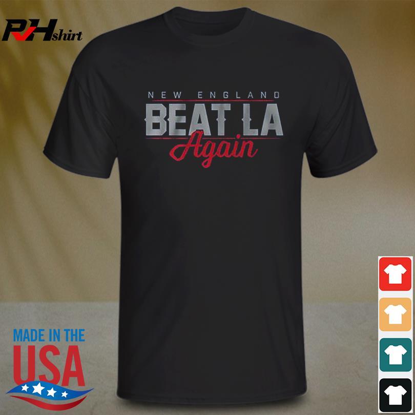 New England Patriots Beat LA Again shirt