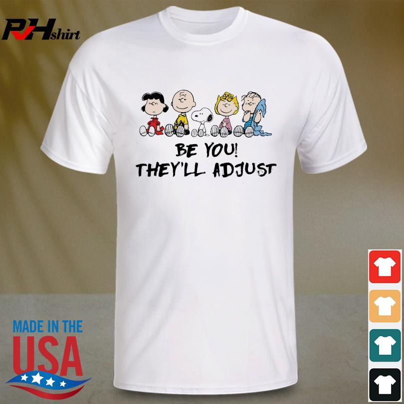 Snoopy And The Peanuts Character Be You They'll Adjust Shirt