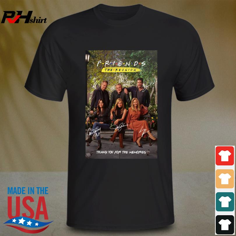 The Reunion Friends thank you for the memories signatures shirt