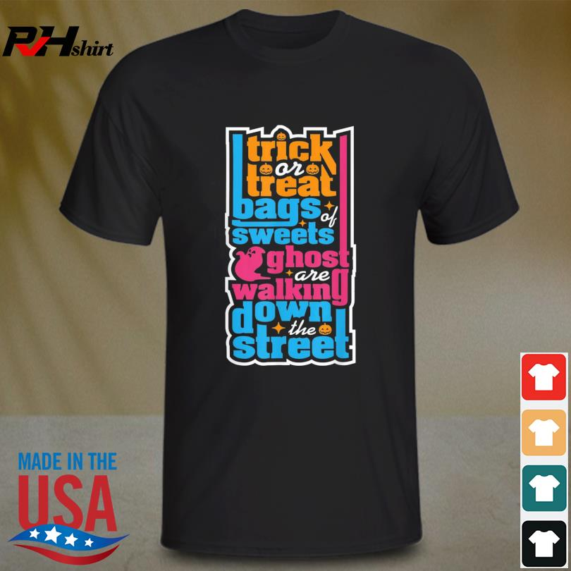 Trick Or Treat Bag Of Sweets Ghost Are Walking Down The Street Us 2021 Shirt